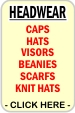 CLICK HERE FOR Caps, Hats, Visors, Scarfs, Beanies, Knit Caps, Skulls