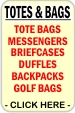 CLICK HERE FOR Totes, BackPacks, Briefcases, Cinch Paks, Duffels, Specialty Items