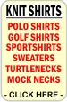CLICK HERE FOR Polo Shirts, Knit Shirts, Golf Shirts, SportShirts, Sweaters, Turtlenecks